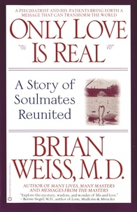 Brian Weiss - Only Love is Real - A Story of Soulmates Reunited.