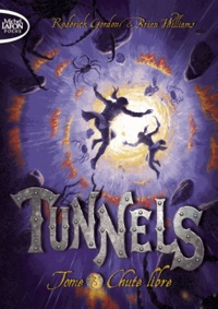 Brian Williams et Roderick Gordon - Tunnels Tome 3 : Chute libre.