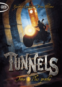 Brian Williams et Roderick Gordon - Tunnels Tome 4 : Plus proche.
