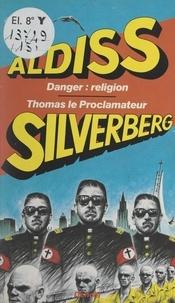 Brian Wilson Aldiss et Robert Silverberg - Danger : religion ! - Suivi de Thomas le proclamateur.