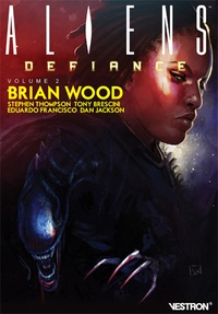 Brian Wood - Alien : Defiance Tome 2 : .