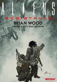 Brian Wood et Robert Carey - Aliens : Resistance.