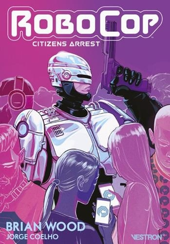 Brian Wood et Jorge Coelho - Robocop  : Citizens Arrest.