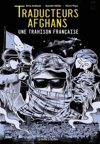 Brice Andlauer et Quentin Müller - Traducteurs afghans - Une trahison française.