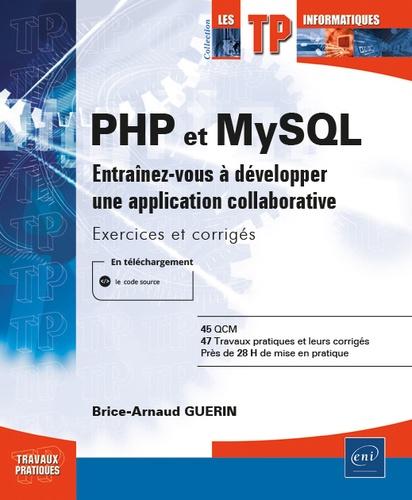 Brice-Arnaud Guerin - PHP et MySQL - Entraînez-vous à développer une application collaborative - Exercices et corrigés.