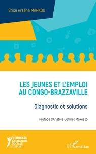 Brice Arsène Mankou - Les jeunes et l'emploi au Congo-Brazzaville - Diagnostic et solutions.