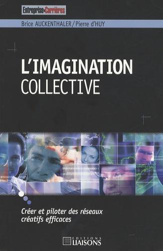 Brice Auckenthaler et Pierre d' Huy - L'imagination collective - Créer et piloter des réseaux créatifs efficaces.