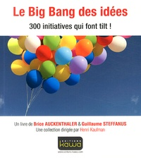 Brice Auckenthaler et Guillaume Steffanus - Le Big Bang des idées - 300 initiatives qui font tilt !.