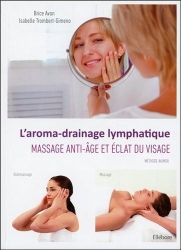 Brice Avon et Isabelle Trombert-Gimeno - L'aroma-drainage lymphatique - Massage anti-âge et éclat du visage.