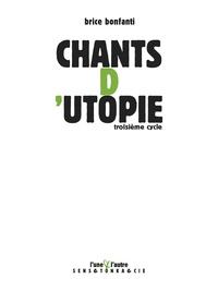 Brice Bonfanti - Chants d'utopie - Troisième cycle.