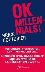 """Brice Couturier - Ok Millenials ! - Puritanisme, victimisation, identitarisme, censure... L'enquête d'un baby-boomer sur les mythes de la génération """"woke""""."""