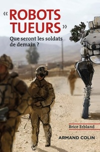 Brice Erbland - Robots tueurs - Que seront les soldats de demain ?.