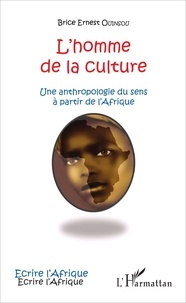 Brice Ernest Ouinsou - L'homme de la culture - Une anthropologie du sens à partir de l'Afrique.