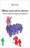 Brice Lacoste - Merci pour cette défaite - François Hollande fossoyeur de la gauche ?.
