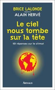 Brice Lalonde et Alain Hervé - Le ciel nous tombe sur la tête - 101 réponses sur le climat.