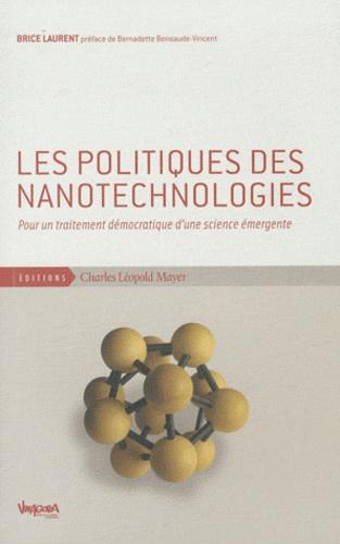 Brice Laurent - Les politiques des nanotechnologies - Pour un traitement démocratique d'une science émergente.