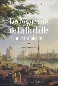 Brice Martinetti - Les Négociants de La Rochelle au XVIIIe siècle.