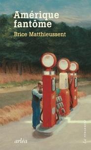 Brice Matthieussent - Amérique fantôme.