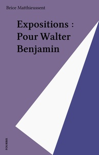 Brice Matthieussent - Expositions : Pour Walter Benjamin.