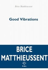 Brice Matthieussent - Good vibrations - Chronique pour quatre personnages.