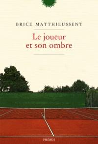 Brice Matthieussent - Le joueur et son ombre.