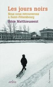 Brice Matthieussent - Les jours noirs - Nous nous retrouverons à Saint-Pétersbourg.