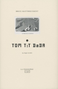 Brice Matthieussent - Tom Tit Dada - 24 images secondes.