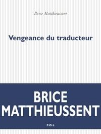 Brice Matthieussent - Vengeance du traducteur.