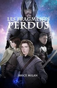 Brice Milan - Les Fragments Perdus.
