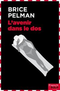 Brice Pelman - L'avenir dans le dos.