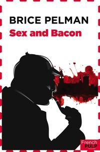 Brice Pelman - Sex and bacon.