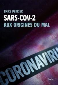 Brice Perrier - Sars-CoV-2 - Aux origines du mal.