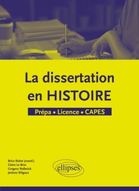 Brice Rabot - La dissertation en histoire - Prépa, Licence, CAPES.