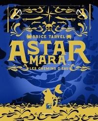 Brice Tarvel - Astar Mara - Les chemins d'eau.