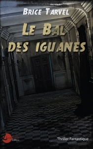 Brice Tarvel - Le bal des Iguanes.