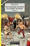 Brice Tarvel - Les dossiers secrets de Harry Dickson Tome 2 : La Confrérie des hommes griffus ; La maison du pluvier.