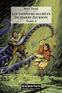 Brice Tarvel - Les dossiers secrets de Harry Dickson Tome 3 : Le gouffre des ombres ; Le jardin des Mandragores.