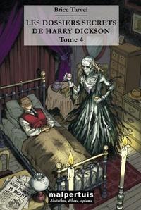 Brice Tarvel - Les dossiers secrets de Harry Dickson Tome 4 : Le polichinelle d'argile ; La chambre effroyable.