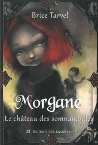 Brice Tarvel - Morgane Tome 2 : Le château des somnambules.