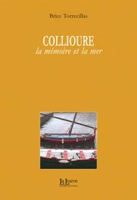 Brice Torrecillas - Collioure - La mémoire et la mer.