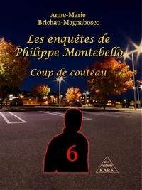 Brichau-magnabosco - Les enquêtes de Philippe Montebello 6 - Coup de couteau.