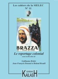 Bridet, Guillaume et Durand, Jean-François - Le reportage colonial.