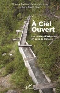 Brien Meilleur et Fabrice Mouthon - A ciel ouvert - Les canaux d'irrigation en pays de Vanoise.