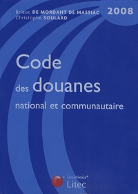 Brieuc de Mordant de Massiac et Christophe Soulard - Code des douanes national et communautaire 2008.