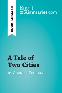 Bright Summaries - A Tale of Two Cities by Charles Dickens (Book Analysis) - Detailed Summary, Analysis and Reading Guide.