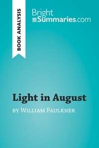 Bright Summaries - Light in August by William Faulkner (Book Analysis) - Detailed Summary, Analysis and Reading Guide.