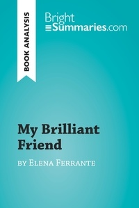Bright Summaries - My Brilliant Friend by Elena Ferrante (Book Analysis) - Detailed Summary, Analysis and Reading Guide.