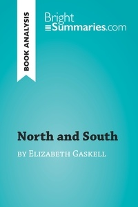 Bright Summaries - North and South by Elizabeth Gaskell (Book Analysis) - Detailed Summary, Analysis and Reading Guide.