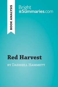 Bright Summaries - Red Harvest by Dashiell Hammett (Book Analysis) - Detailed Summary, Analysis and Reading Guide.