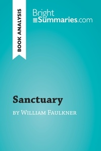 Bright Summaries - Sanctuary by William Faulkner (Book Analysis) - Detailed Summary, Analysis and Reading Guide.
